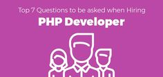 Want to Hire PHP Developer for your project? Here are top 7 questions to be asked when hiring a PHP developer to make sure that you hire the right talent.