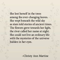"""She could not live an ordinary life with the mysteries of the universe hidden in her eyes"" -C.A.Martine"