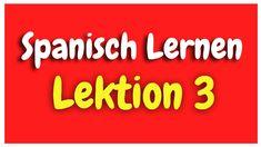 Spanisch Lernen Lektion 3 für Anfänger HD - YouTube
