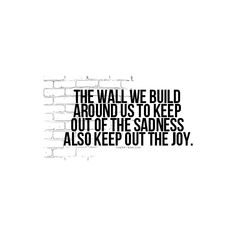 The walls keep out the joy too - wish I had remembered this before I pushed them all away