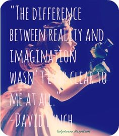 David Lynch quote - The difference between reality and imagination wasn't ever clear to me at all.
