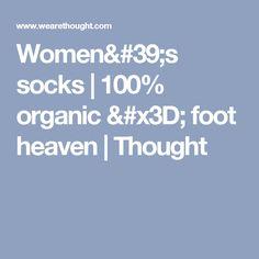 Women's socks   100% organic = foot heaven   Thought