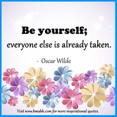 Inspirational Be Yourself Quotes-Be yourself,everyone else is already taken.For more #quotes and #inspiration, follow us at www.pinterest.com... or visit our website www.bmabh.com/