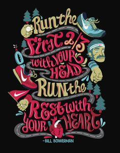 Run the first 2/3 with your head. Run the rest with your heart. - Bill Bowerman