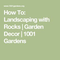 How To: Landscaping with Rocks | Garden Decor | 1001 Gardens