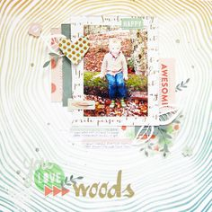 https://flic.kr/p/rwXjvy | you love the woods Layout by Audrey Yeager.