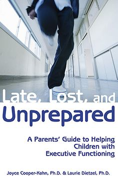 Late, Lost, and Unprepared. Help your kids with Executive Functioning difficulties have an easier time. An easy read and explains it simply and informatively. Helpful advice as well.