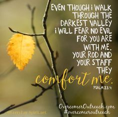 Psalm 23:4...You are never alone
