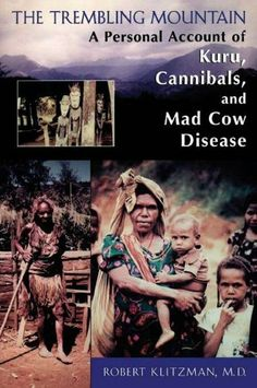 The Trembling Mountain: A Personal Account of Kuru, Cannibals, and Mad Cow Disease by Robert Klitzman. $16.34