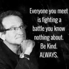 Everyone has their struggles | TrendUso #robbinwilliams #quote #quotes #quoteoftheday #quotestoliveby #QuotesForLife #quotesdaily #kind #Kindness #struggle #struggles #relatable #meme #memes #memesdaily #relatable