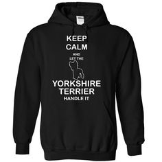 Keep calm and let the YORKSHIRE TERRIER   handle it