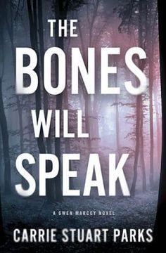 The Bones Will Speak by Carrie Stuart Parks