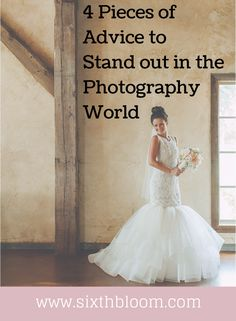 4 Pieces of Advice to Stand out in the Photography World. Great advice!