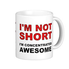 I'm Not Short I'm Concentrated Awesome Funny Classic White Coffee Mug