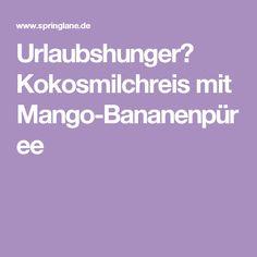 Urlaubshunger? Kokosmilchreis mit Mango-Bananenpüree