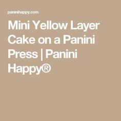 Mini Yellow Layer Cake on a Panini Press | Panini Happy®