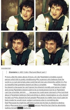This is why I love Grantaire. Okay, Clara just read this and the other pin. Grantaire is played by George Blagden (who you already know is perfect I'll get when he sang I will follow you into the dark). And I know I posted a pic down there of him (gb) down there looking like Jesus... Yeah.