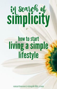 In Search of Simplicity: How to Start Living a Simple Lifestyle | Living simply should be simple. Right? The truth is, living simply is a process and as such, you're always learning new ways to reduce the clutter, craziness and complications that seem to be the hallmarks of modern life.- Smart Money, Simple Life