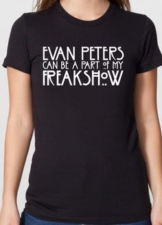 Evan Peters Shirt  Evan Peters Can Be A Part Of My Freak Show Shirt Available at www.fittedera.com #evanpeters #evanpetersshirt #evenpeterstshirt #evanpeterssweater #normalpeoplescareme #ahs #americanhorrorstory #evanpetersfreakshow  http://www.fittedera.com/collections/american-horror-story-freak-show-t-shirt/products/evan-peters-can-be-a-part-of-my-freakshow-t-shirt
