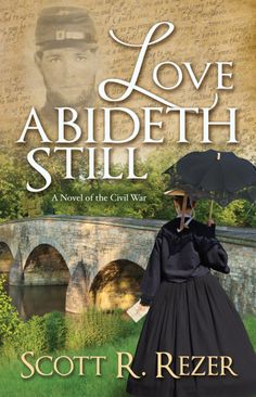 Giveaway at The Sword and Spirit : Love Abideth Still: A Novel of the Civil War by Scott R Rezer Books To Buy, I Love Books, Books To Read, Civil War Books, Facebook Book, Historical Romance Books, War Novels, Indie Books, Book Authors
