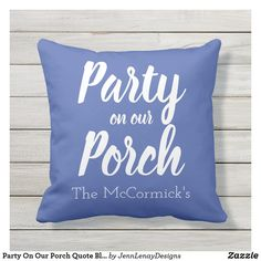 Party On Our Porch Quote Blue Family Name Outdoor Pillow Small Back Porches, Summer Front Porches, Summer Porch, Decks And Porches, Porch Welcome Sign, Porch Signs, Summer Parties, Outdoor Throw Pillows, Porch Decorating