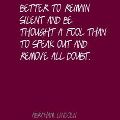 Abraham Lincoln Better to remain silent and be thought Quote