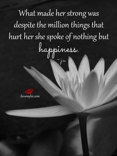 What made her strong was despite the million things that hurt her she spoke of nothing but happiness. More beautiful quotes about strong women on our Facebook page! https://www.facebook.com/LoveSexIntelligence