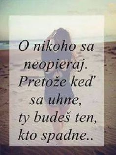 O nikoho se neopírej. Quotations, Qoutes, My Life My Rules, Words Can Hurt, Some Text, Sad Love, True Words, Motto, True Stories