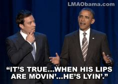 LMAObama » It's true…when his lips are movin'…he's lyin'.
