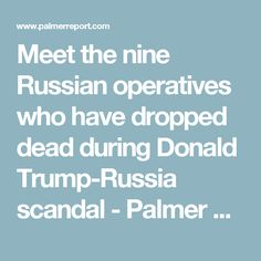Meet the nine Russian operatives who have dropped dead during Donald Trump-Russia scandal - Palmer Report