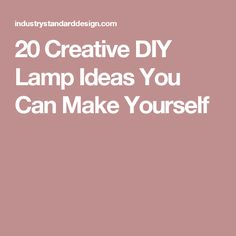 20 Creative DIY Lamp Ideas You Can Make Yourself