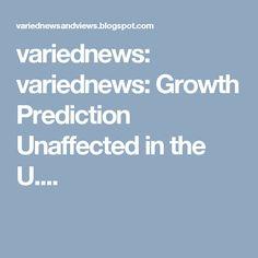 variednews: variednews: Growth Prediction Unaffected in the U....