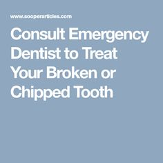 Consult Emergency Dentist to Treat Your Broken or Chipped Tooth Health And Fitness Articles, Health Fitness, Emergency Dentist, Dental Care, Treat Yourself, Tooth, Treats, Sweet Like Candy, Goodies