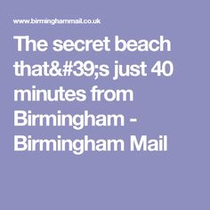 The secret beach that& just 40 minutes from Birmingham - Birmingham Mail Birmingham, Human Trafficking, House In The Woods, Flow, The Secret, Industrial, Ariel, Beach, Blue Lagoon