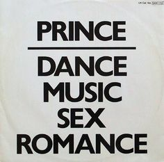Prince - Dance Music Sex Romance [1983] seems what I love well the sex part is till my marriage life