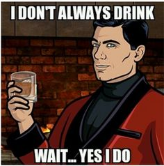 Omg, this is my life now for the last 10 month!   too funny! I LOVE ARCHER! XOXO