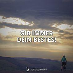 GIB IMMER DEIN BESTES!!!💪💪 Jeden Tag, in jeder Situation, überall und bei allem, was Du machst!! 😉