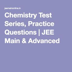 Chemistry Test Series, Practice Questions | JEE Main & Advanced