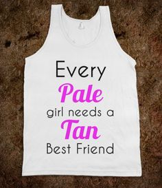 Me I am so pale and most my BFFS are too