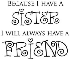 Because I Have a Sister I Will Always Have a FriendPurchase
