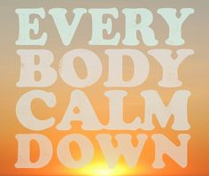 New Prints: Everybody Calm Down, Everbody Chill Great Quotes, Quotes To Live By, Cool Words, Wise Words, Important Life Lessons, My Heart Hurts, Say That Again, Words Worth, Calm Down