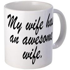 MY WIFE HAS AN AWESOME WIFE. Mugs for