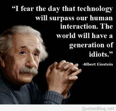 Einstein died four years after first computer was created. Einstein did not foresee tech as it is today. Wise Quotes, Quotable Quotes, Famous Quotes, Great Quotes, Quotes To Live By, Motivational Quotes, Funny Quotes, Inspirational Quotes, Movie Quotes
