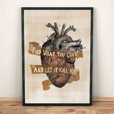 """Bukowski """"Find what you love and let it kill you"""""""