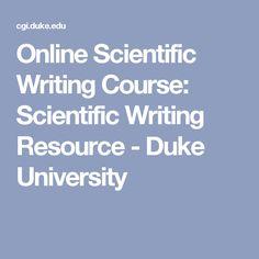 Online Scientific Writing Course: Scientific Writing Resource - Duke University