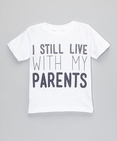 The Talking Shirt White 'I Still Live With My Parents' Tee - Infant, Toddler & Kids Baby Boy Fashion, Toddler Fashion, Kids Fashion, Toddler Boys, Baby Kids, Infant Toddler, Funny Toddler, Vinyl Shirts, Kids Shirts