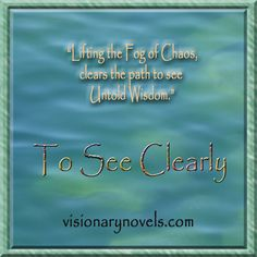 """""""Lifting the Fog of Chaos Clears the Path to see Untold Wisdom"""" :)  To See Clearly – A Novel of Mystical Enchantment   Visionary Fiction visionarynovels.com  """"This is an exciting story filled with: love; friendship; light and darkness; good and evil; adventures; and the sweetness of life..."""" LGraika ...amazon review :)   Facebook: Susan Monday – Author amazon.com/author/susanmonday amazon.com/author/maryanthony   Visionary Fiction Romance , Mystical Fiction Romance , Spiritual Fiction…"""
