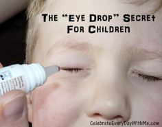 The Secret to Giving Your Child Eye Drops  If you have ever had to give eye drops to a small child, you know how hard it can be. Ask you child to lay down and close his/her eyes. Place a small drop on the inside corner of the eye. The drop will slip onto the eye ball as soon as the child opens their eyes o r do it while they sleep