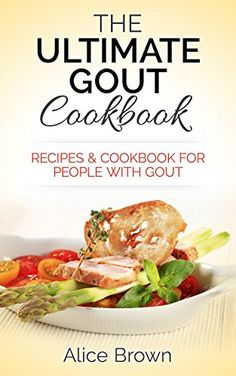 Gout Cookbook: The Ultimate Gout Cookbook - Recipes & Cookbook for People with Gout: Recipes & Cookbook for People with Gout (gout, gout diet, gout relief, ... inflammation, anti-inflammation diet) - Kindle edition by Alice Brown. Cookbooks, Food & Wine Kindle eBooks @ Amazon.com.