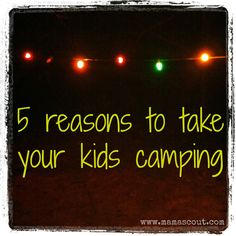 mamascout {camping} :: 5 reasons to take your kids camping
